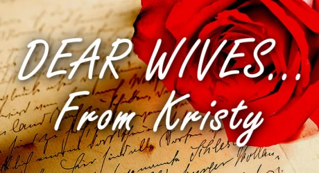 Dear Wives of Men Committed to Man School (From Kristy)